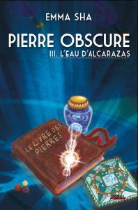 Pierre obscure, tome 3 : L'eau de l'Alcarazas